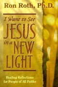 I Want to See Jesus in a New Light: Healing Reflections for People of All Faiths