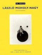 In Focus: Laszlo Moholy-Nagy: Photographs from the J. Paul Getty Museum