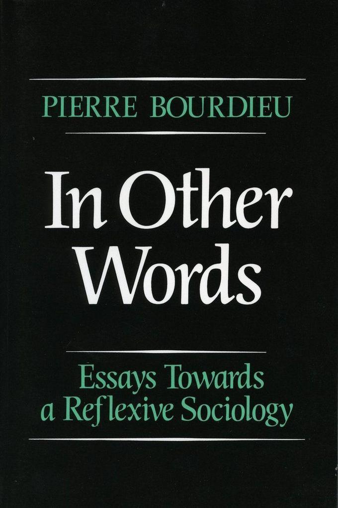 In Other Words: Essays Toward a Reflexive Sociology als Taschenbuch