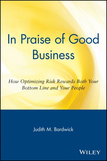 In Praise of Good Business: How Optimizing Risk Rewards Both Your Bottom Line and Your People als Taschenbuch