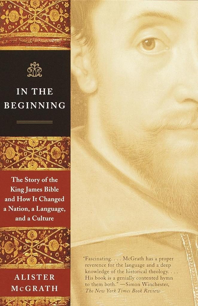 In the Beginning: The Story of the King James Bible and How It Changed a Nation, a Language, and a Culture als Taschenbuch