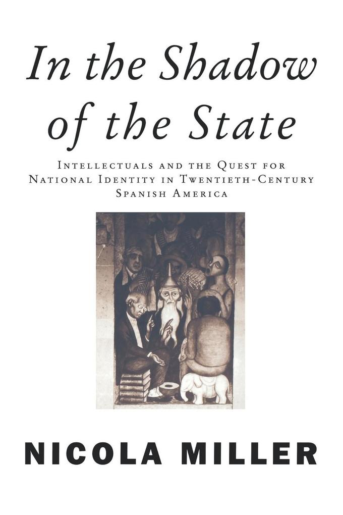 In the Shadow of the State: Intellectuals and the Quest for National Identity in Twentieth-Century Spanish America als Taschenbuch