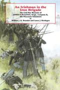 An Irishman in the Iron Brigade: The Civil War Memoirs of James P. Sullivan
