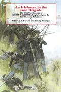 An Irishman in the Iron Brigade: The Civil War Memoirs of James P. Sullivan