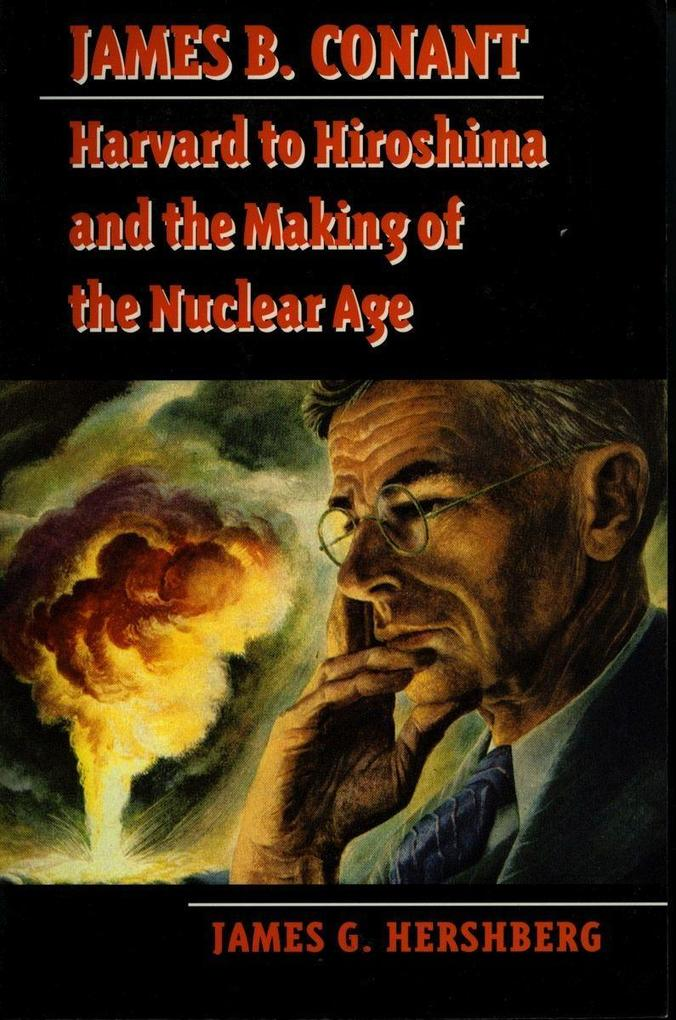 James B. Conant: Harvard to Hiroshima and the Making of the Nuclear Age als Taschenbuch