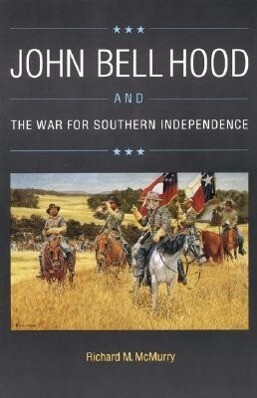 John Bell Hood and the War for Southern Independence als Taschenbuch