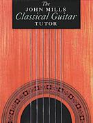 The John Mills Classical Guitar Tutor