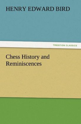 Chess History and Reminiscences als Buch von H....