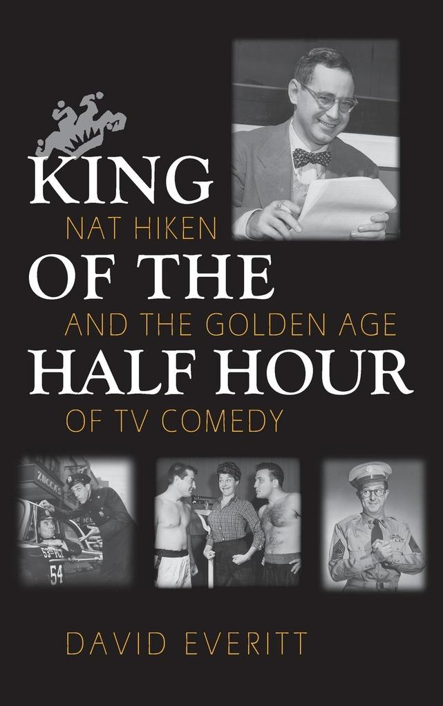 King of the Half Hour: Nat Hiken and the Golden Age of TV Comedy als Buch (gebunden)