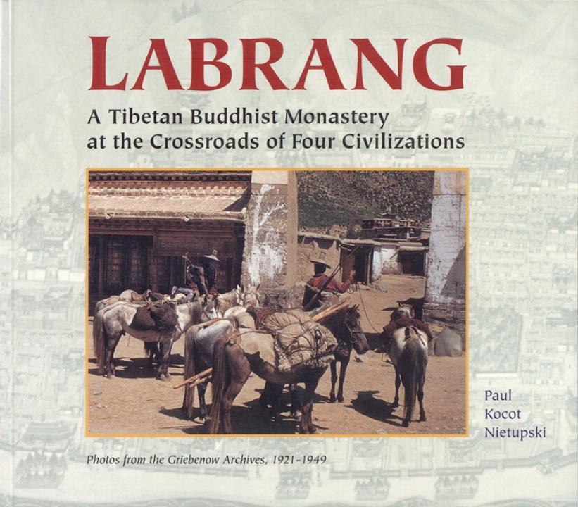 Labrang: A Tibetan Monastery at the Crossroads of Four Civilizations als Taschenbuch