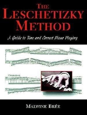 The Leschetizky Method: A Guide to Fine and Correct Piano Playing als Taschenbuch