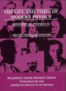 The Life and Times of Modern Physics: History of Physics II