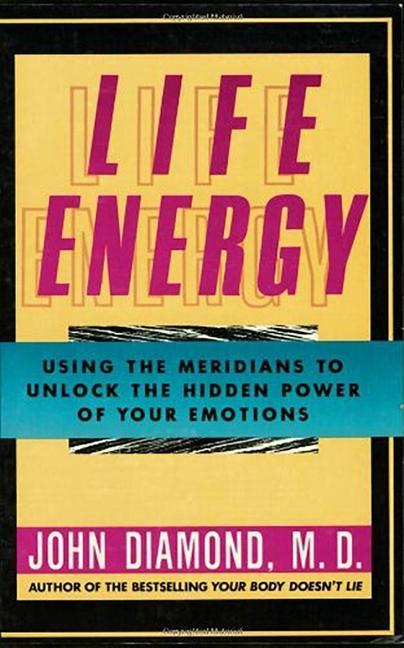 Life Energy: Using the Meridians to Unlock the Hidden Power of Your Emotions als Taschenbuch
