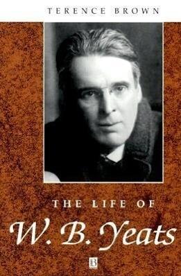 The Life of W. B. Yeats: A Critical Biography als Buch (gebunden)