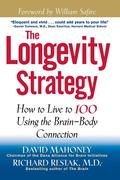 The Longevity Strategy: How to Live to 100 Using the Brain-Body Connection
