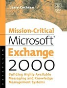 Mission-Critical Microsoft Exchange 2000: Building Highly-Available Messaging and Knowledge Management Systems