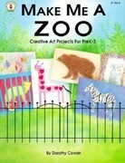 Make Me a Zoo: Creative Art Projects for Prek-3
