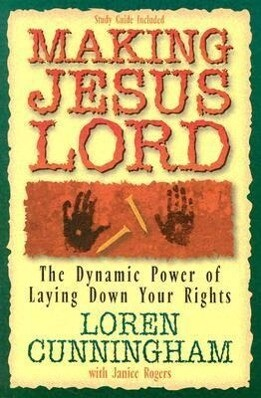 Making Jesus Lord: The Dynamic Power of Laying Down Your Rights als Taschenbuch