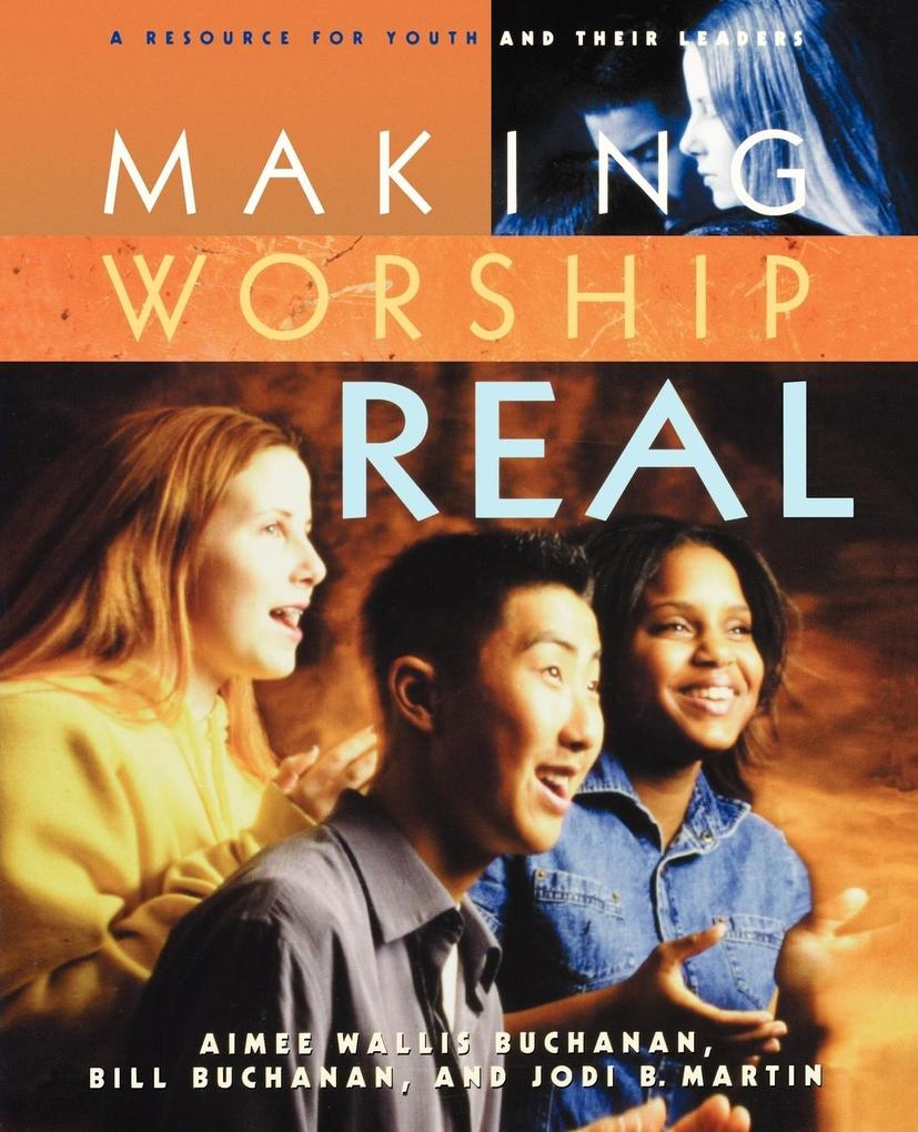 Making Worship Real: A Resource for Youth and Their Leaders als Taschenbuch