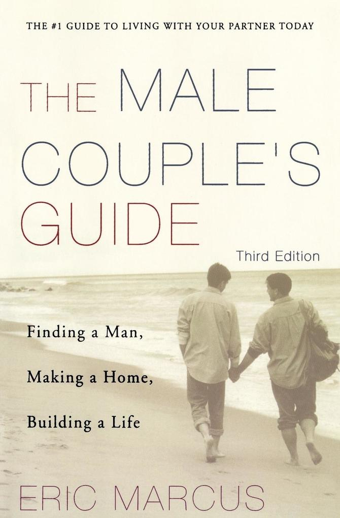 Male Couple's Guide 3e: Finding a Man, Making a Home, Building a Life als Taschenbuch