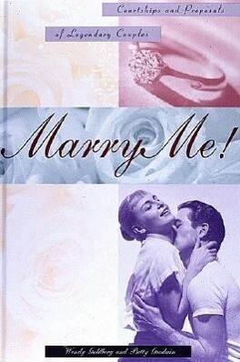 Marry Me!: Courtships and Proposals of Legendary Couples als Buch (gebunden)