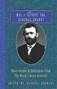 May I Quote You, General Grant?: Observations & Utterances of the North's Great Generals
