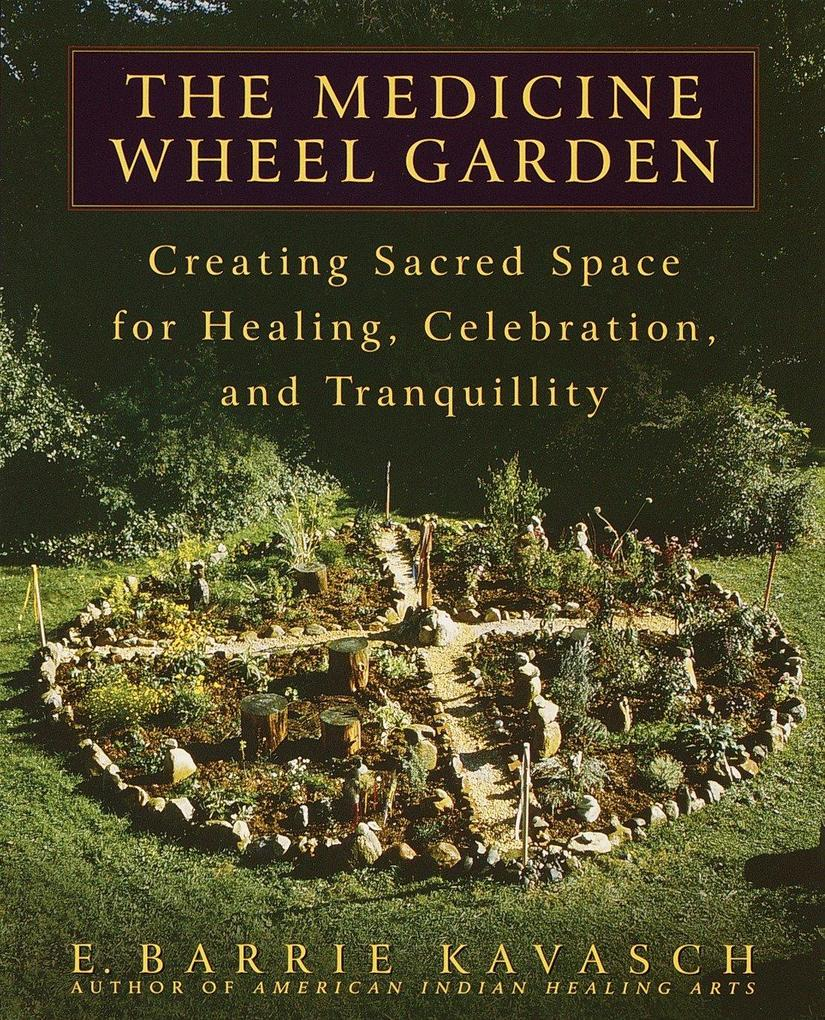 The Medicine Wheel Garden: Creating Sacred Space for Healing, Celebration, and Tranquillity als Taschenbuch