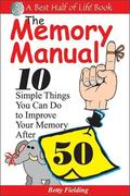 Memory Manual: 10 Simple Things You Can Do to Improve Your Memory After 50
