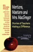Mentors, Masters, and Mrs. MacGregor: Stories of Teachers Making a Difference