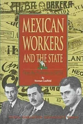 Mexican Workers and the State: From the Porfiriato to NAFTA als Buch