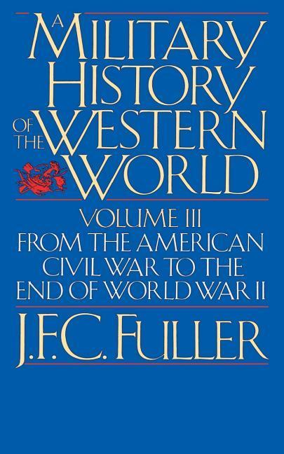 A Military History of the Western World, Vol. III: From the American Civil War to the End of World War II als Taschenbuch
