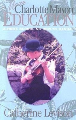 More Charlotte Mason Education: A Home Schooling How-To Manual als Taschenbuch