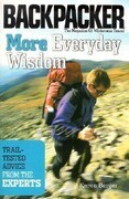 More Everyday Wisdom: Trail-Tested Advice from the Experts