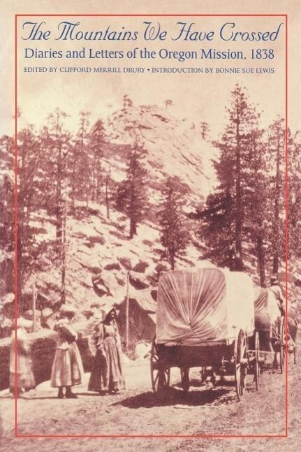 The Mountains We Have Crossed: Diaries and Letters of the Oregon Mission, 1838 als Taschenbuch
