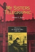 My Sisters Telegraphic: Women in Telegraph Office 1846-1950