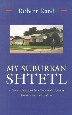 My Suburban Shtetl: A Novel about Life in a Twentieth-Century Jewish-American Village als Buch