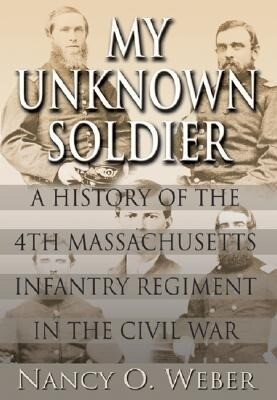 My Unknown Soldier: A History of the 4th Massachusetts Infantry Regiment in the Civil War als Taschenbuch