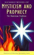 Mysticism and Prophecy: The Dominican Tradition