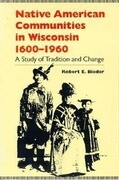 Native American Communities in Wisconsin, 1600-1960: A Study of Tradition and Change