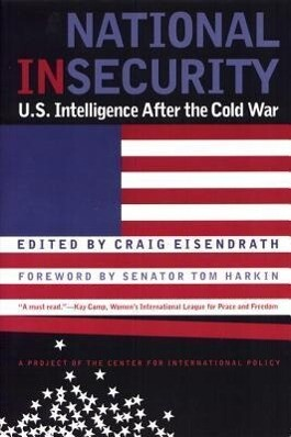 National Insecurity: U.S. Intelligence After the Cold War als Buch