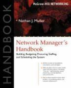 Network Manager's Handbook: Building, Budgeting, Planning, Procuring, Staffing, and Scheduling the System