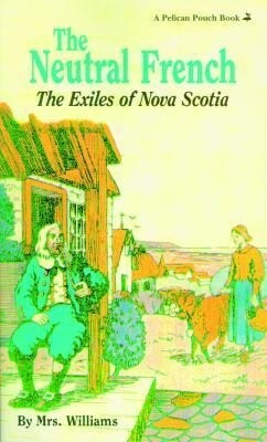 The Neutral French: The Exiles of Nova Scotia als Taschenbuch