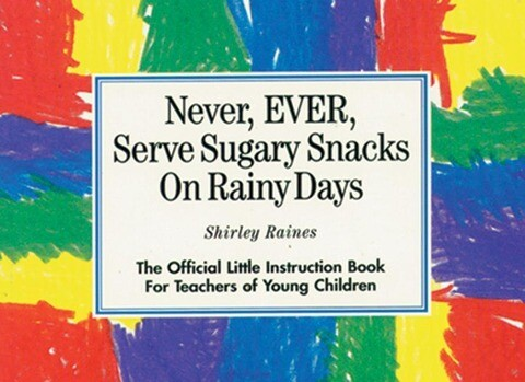 Never, Ever, Serve Sugary Snacks on Rainy Days: The Official Little Instruction Book for Teachers of Young Children als Taschenbuch