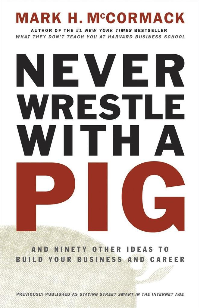 Never Wrestle with a Pig and Ninety Other Ideas to Build Your Business and Career als Taschenbuch
