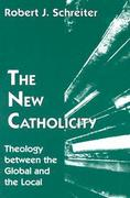 The New Catholicity: Theology Between the Global and the Local