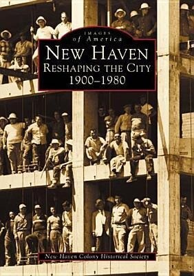 New Haven:: Reshaping the City, 1900-1980 als Taschenbuch