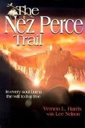 The Nez Perce Trail: In Every Soul Burns the Will to Live Free