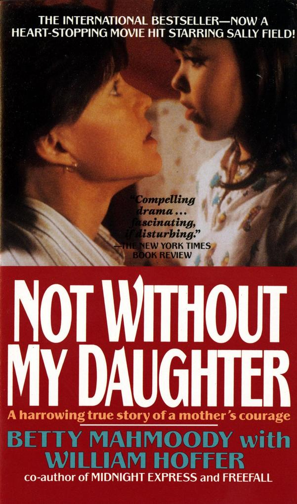 Not Without My Daughter: The Harrowing True Story of a Mother's Courage als Taschenbuch