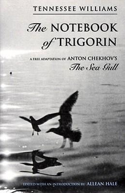 The Notebook of Trigorin: A Free Adaptation of Chechkov's the Sea Gull als Taschenbuch