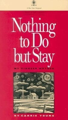Nothing to Do But Stay: My Pioneer Mother als Taschenbuch